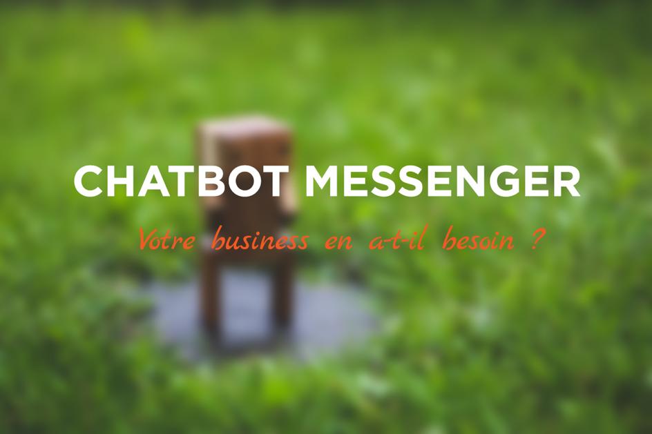Chatbot Messenger, votre business en a-t- il besoin ?